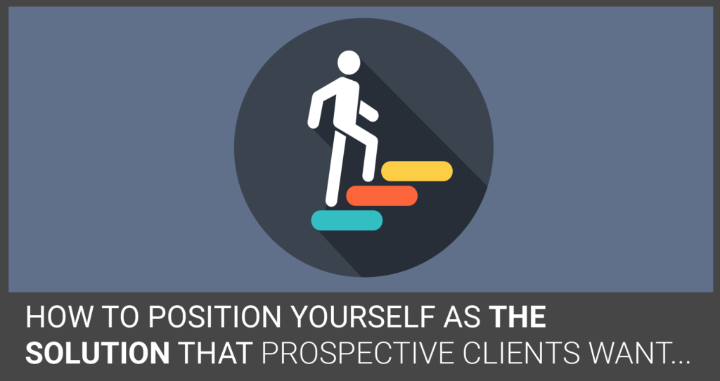 Position Yourself As the Solution for Clients Wants