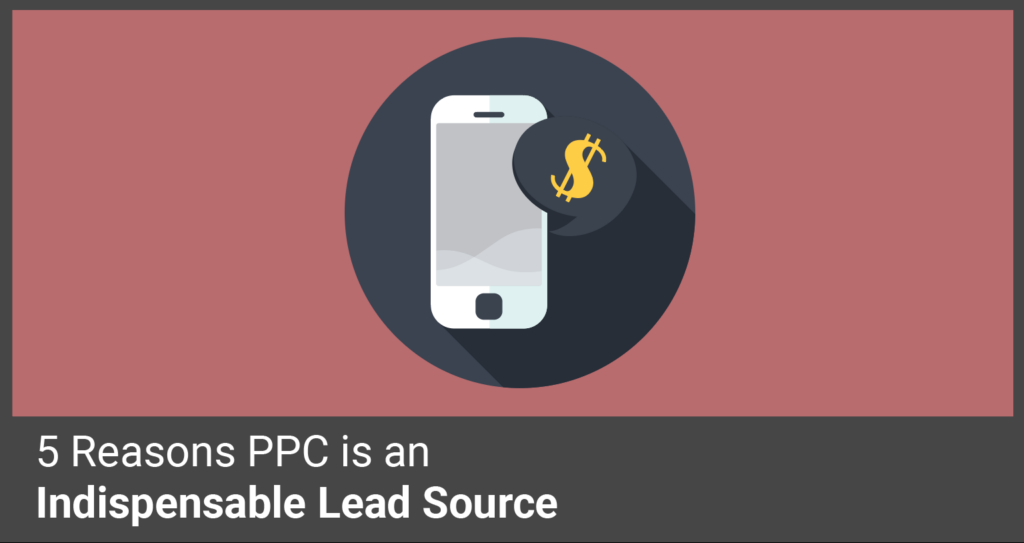 Why PPC is an Indispensable Lead Source